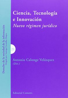 Ciencia, tecnología e innovación : nuevo régimen jurídico / Antonio Calonge Velázquez (dir.)
