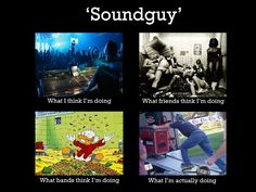 What people thinks Live Event Sound Guy do.