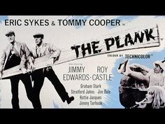 The Plank (1967) - Eric Sykes & Tommy Cooper.  Brilliant, virtually silent, comedy film starring some of Britain's best loved comic actors.