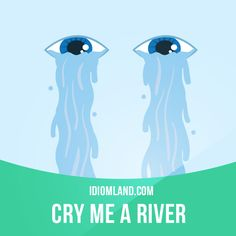 """""""Cry me a river"""" means """"you can cry or complain a lot but you will not get my sympathy"""". Example: - My best friend hasn't called me for a week! - Oh, cry me a river. You never call anyone. English Idioms, English Phrases, English Lessons, English Words, English Vocabulary, English Grammar, English Language, Language Arts, English Teaching Materials"""