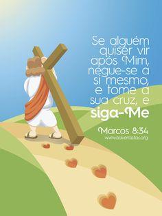 Se alguém quiser vir após mim, negue-se a si mesmo, e tome a sua cruz e SIGA-ME.