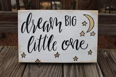 Dream Big Little One Quote // Nursery Wood Piece // Nursery Decor // Wood Painting https://www.etsy.com/listing/262094500/dream-big-little-one-quote-nursery-wood