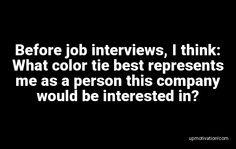 Before job interviews, I think: