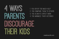 Most parents want to encourage their kids and motivate them to be the best they can be. But, in attempting to do so, well-intentioned parents sometimes end up discouraging their kids instead. Here are 4 ways you can discourage your child: #parenting #encouragement