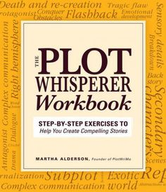 Seven Essential Elements of Scene -- The Plot Whisperer Workbook by Martha Alderson