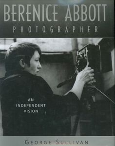 Berenice Abbott, Photographer: An Independent Vision by George Sullivan Imogen Cunningham, Berenice Abbott, City Architecture, Female Photographers, Professional Photography, Black And White Photography, Nonfiction, How To Find Out, American