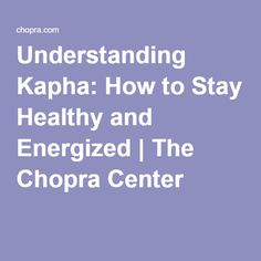 Understanding Kapha: How to Stay Healthy and Energized | The Chopra Center