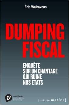 Dumping fiscal : Enquête  sur un chantage qui ruine nos États