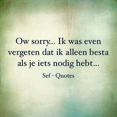 Als je iets nodig hebt Sarcastic Quotes, Funny Quotes, Sef Quotes, Inspirational Lines, My Life Quotes, Broken Quotes, Dutch Quotes, Quote Backgrounds, Special Quotes