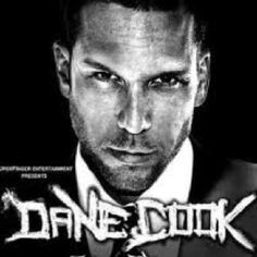 Dane Cook...yes please