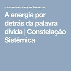 A energia por detrás da palavra dívida | Constelação Sistêmica