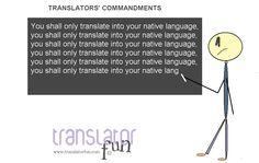 Translators' commandments #2: You shall only translate into your native language   Photo: Romina Bona @ Translator Fun. http://translatorfun.com/2012/06/28/translators-commandments-2