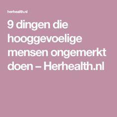 9 dingen die hooggevoelige mensen ongemerkt doen – Herhealth.nl Highly Sensitive Person, Cancerian, After Life, Mbti, Enfj, Introvert, Self Improvement, Good To Know, Natural Health