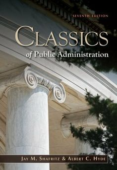 Classics of Public Administration, 7th Edition by Jay M. Shafritz. $53.49. Publisher: Wadsworth; 7 edition (January 10, 2011). Author: Jay M. Shafritz. 656 pages