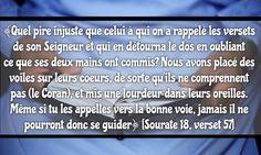 Quel pire injuste que celui à qui on a rappelé les versets de son Seigneur et qui en détourna le dos...
