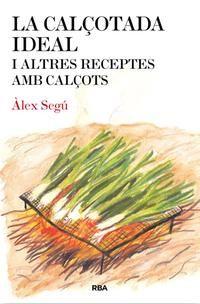 La calçotada ideal i altres receptes amb calçots, d'Àlex Segú (La Magrana, 2013)