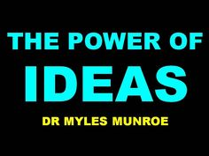 THE POWER OF IDEAS:  DR MYLES MUNROE