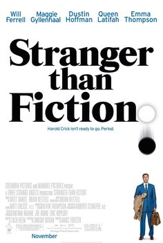 Stranger Than Fiction (2006) - This movie is a favorite, so well written and clever.  Top Ten