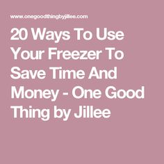 20 Ways To Use Your Freezer To Save Time And Money - One Good Thing by Jillee