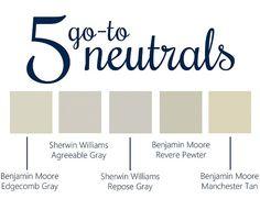5 Go To Neutrals - BM Edgecomb Gray, SW Agreeable Gray, SW Repose Gray, BM Revere Pewter, BM Manchester Tan.