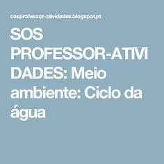 SOS PROFESSOR-ATIVIDADES: Meio ambiente: Ciclo da água