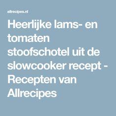 Heerlijke lams- en tomaten stoofschotel uit de slowcooker recept - Recepten van Allrecipes