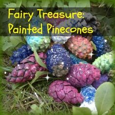 Fairy Treasure: painted pinecones left out to attract the fairies. (They love sparkling things!) Can also be used as a beautiful outdoors hide-and-seek toy, like going on an egg hunt.