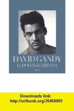David Gandy by DolceGabbana (9780847837526) Peter Howarth, Mariano Vivanco , ISBN-10: 0847837521  , ISBN-13: 978-0847837526 ,  , tutorials , pdf , ebook , torrent , downloads , rapidshare , filesonic , hotfile , megaupload , fileserve