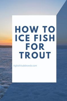Knowing how to ice fish safely, the correct gear to use, and the right methods to employ will make you successful in ice fishing for rainbow, brook, and brown trout. #highaltitudebrands #troutfinshing #icefishing Ice Fishing Bibs, Fishing Hole, Fishing 101, Best Fishing, Trout Fishing Lures, Emergency Radio, Salmon Eggs, Brown Trout, Rainbow Trout