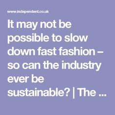 It may not be possible to slow down fast fashion – so can the industry ever be sustainable? | The Independent