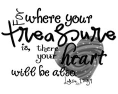 Luke 12:34 For where your treasure is, there your heart will be also.    #scripture