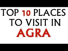 Top ten places to visit in Agra!