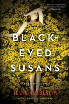 Black-Eyed Susans by Julia Heaberlin: A hauntingly twisted psychological thriller, this novel explores the fragility of memory and the processing of trauma.
