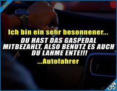Naja, zumindest meistens ^^'  #Auto #Autofahrer #lustig #nurSpaß #Humor #lustig #Sprüche #lustigeSprüche