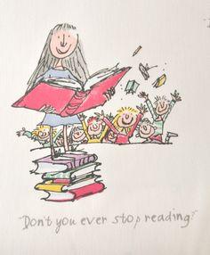 Don't ever stop reading. Roald Dahl