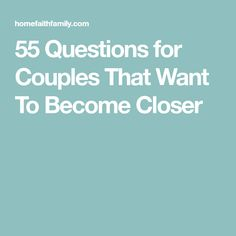 55 Questions for Couples That Want To Become Closer