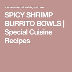 SPICY SHRIMP BURRITO BOWLS | Special Cuisine Recipes