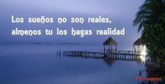 Los sueños no son reales, almenos tu los hagas realidad #yosimeanimo  www.yosimeanimo.com Bagan, Beach, Water, Outdoor, Life, Gripe Water, Outdoors, The Beach, Beaches