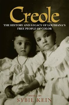 Creole: The History and Legacy of Louisiana's Free People of Color by Sybil Kein. $16.54. Publisher: LSU Press (August 1, 2000). 369 pages