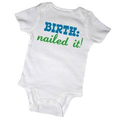 Birth: Nailed It! Bodysuit. Hahahaha.