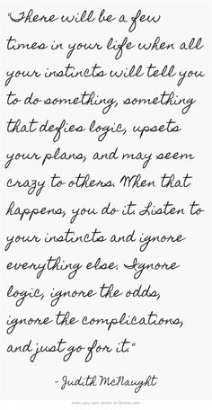 """""""There will be a few times in your life when all your instincts..."""