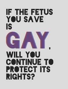 What do you do if you are pro-life, but anti-gay.Wow think about that. Save a life but only the straight ones? I think not! But I saw this and wondered how many people have really thought about this? Great Quotes, Quotes To Live By, Me Quotes, Advice Quotes, We Are The World, In This World, Mantra, Statements, Thought Provoking