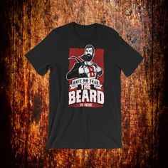 Have no fear, the BEARD is here ! A great slogan for beard lovers and a lovely gift for them as well. The shirt itself is high quality, soft and comfortable. Beard Gifts, Beard Humor, Beard Lover, Fabric Weights, Slogan, Trending Outfits, Funny, Mens Tops, Shirts