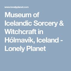 Museum of Icelandic Sorcery & Witchcraft in Hólmavík, Iceland - Lonely Planet