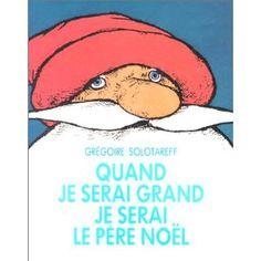 Quand je serai grand, je serai le père Noël: Amazon.fr: Grégoire Solotareff: Livres