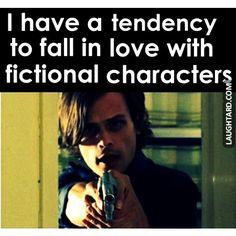 I have a tendency to fall in love with fictional characters #lol #laughtard #lmao #funnypics #funnypictures #humor #finctional