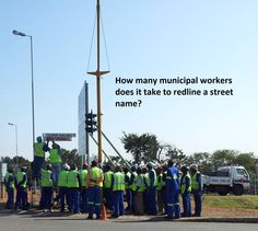 """The South african government is adamant to change street names from the previous era in the spirit of """"reconciliation"""" and the main excuse is also job creation. as can be seen on the pic. Taking Pictures, Funny Pictures, Funny Pics, Funny Sayings, Funny Stuff, Street Names, Pretoria, My Land, Countries Of The World"""