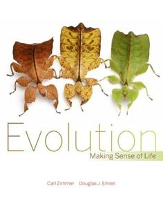 Evolution: Making Sense of Life by Carl Zimmer.  With riveting stories about evolutionary biologists at work everywhere from the Arctic to tropical rain forests to hospital wards, the book is a reading adventure designed to grab the imagination of the students, showing them exactly why it is that evolution makes such brilliant sense of life.