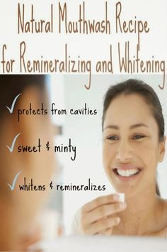 Natural Tooth Whitening Ideas: Natural Mouthwash Recipe for Remineralizing and Whitening
