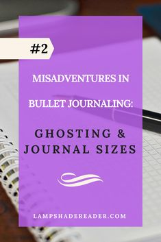Misadventures in Bullet Journaling #2: Ghosting & Journal Sizes